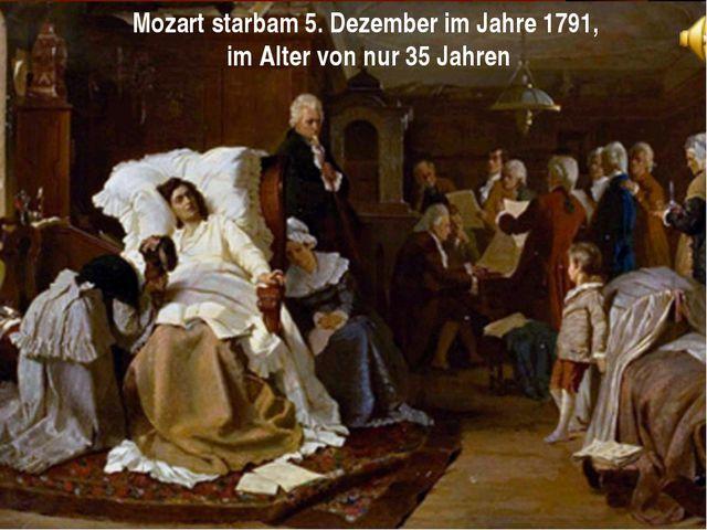 Mozart starbam 5. Dezember im Jahre 1791, im Alter von nur 35 Jahren