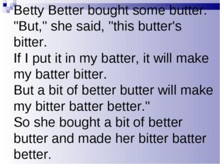 """Betty Better bought some butter. """"But,"""" she said, """"this butter's bitter. If I"""