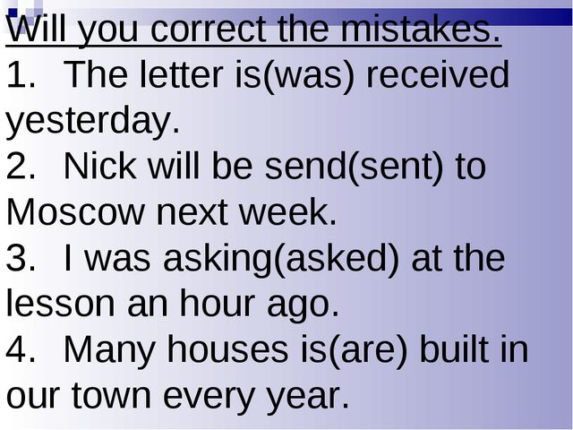 Will you correct the mistakes. 1.The letter is(was) received yesterday. 2.N...
