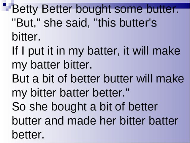 """Betty Better bought some butter. """"But,"""" she said, """"this butter's bitter. If I..."""