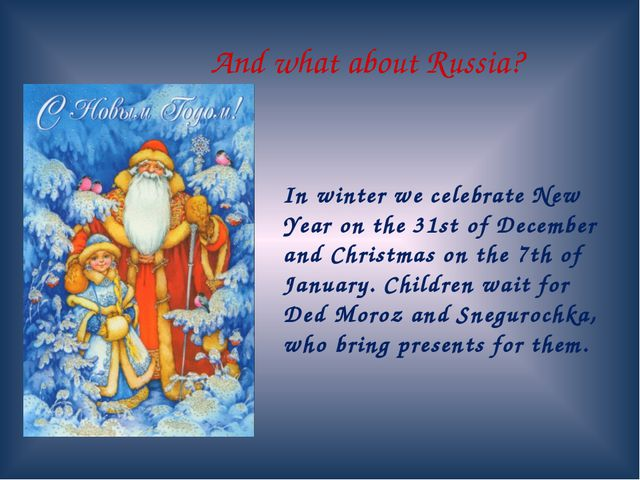 And what about Russia? 	In winter we celebrate New Year on the 31st of Decemb...