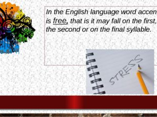 In the English language word accent is free, that is it may fall on the first