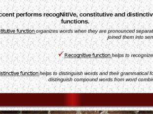Accent performs recogNitIVe, constitutive and distinctive functions. Constitu