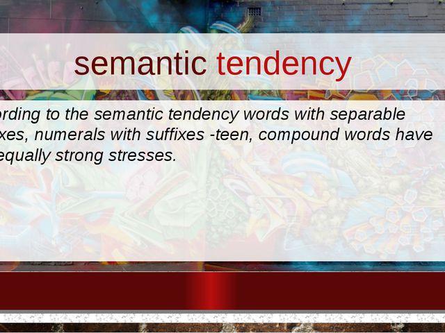 semantic tendency According to the semantic tendency words with separable pre...