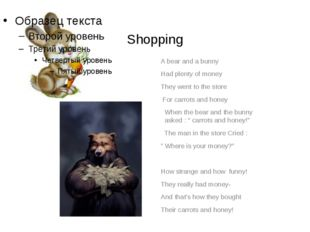 Shopping A bear and a bunny Had plenty of money They went to the store For c