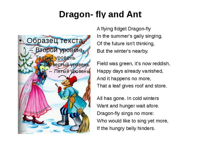 Dragon- fly and Ant  A flying fidget Dragon-fly In the summer's gaily sing...