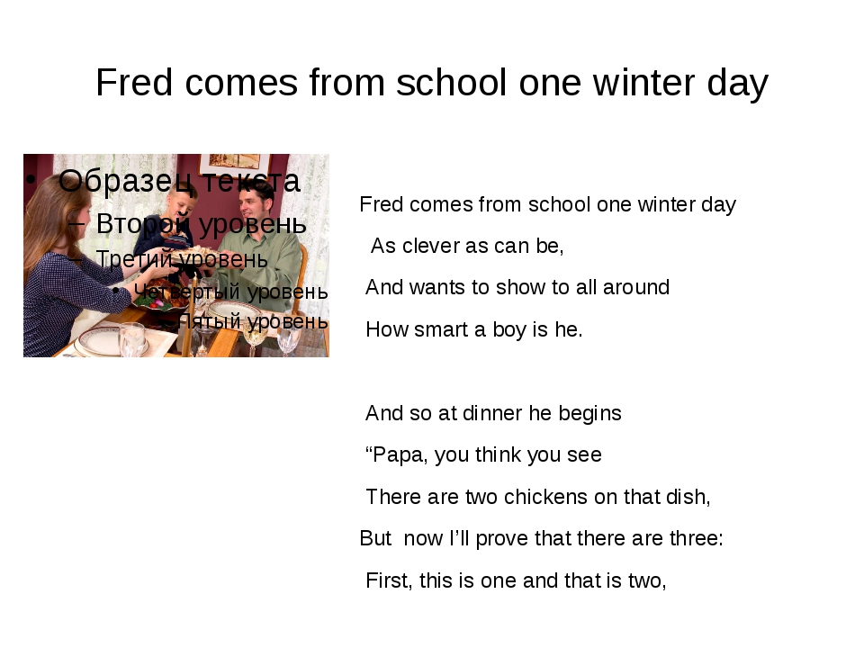 Fred comes from school one winter day Fred comes from school one winter day ...