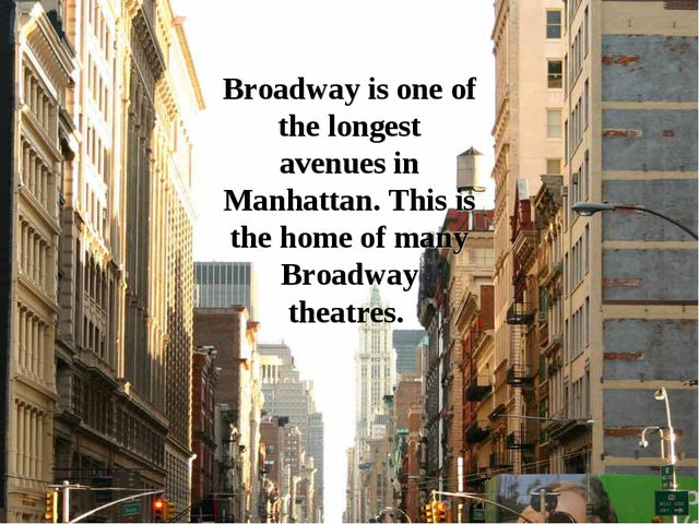 Broadway is one of the longest avenues in Manhattan. This is the home of many...