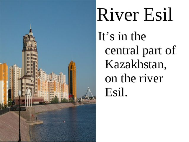 River Esil It's in the central part of Kazakhstan, on the river Esil.