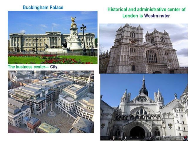 Historical and administrative center of London is Westminster. The business c...