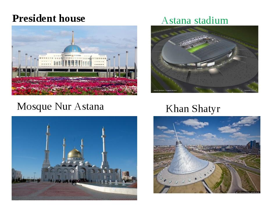 President house Astana stadium Mosque Nur Astana Khan Shatyr