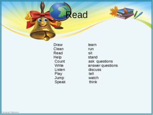 Read Draw learn Clean run Read sit Help stand Count ask questions Write answe