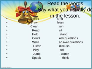 Read the words Say what you usually do in the lesson. Dance sing Draw learn C