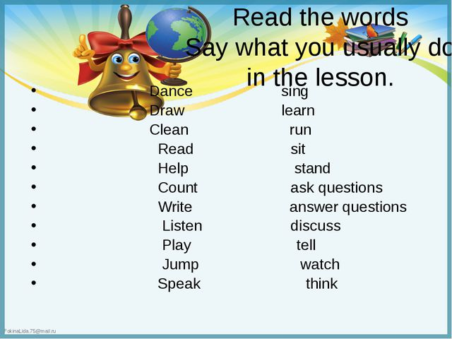Read the words Say what you usually do in the lesson. Dance sing Draw learn C...