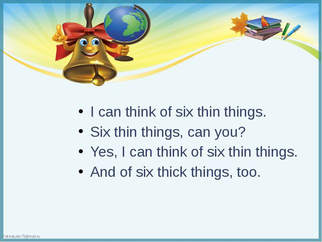 I can think of six thin things. Six thin things, can you? Yes, I can think o...