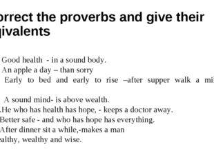 Correct the proverbs and give their eqivalents 1. Good health - in a sound bo