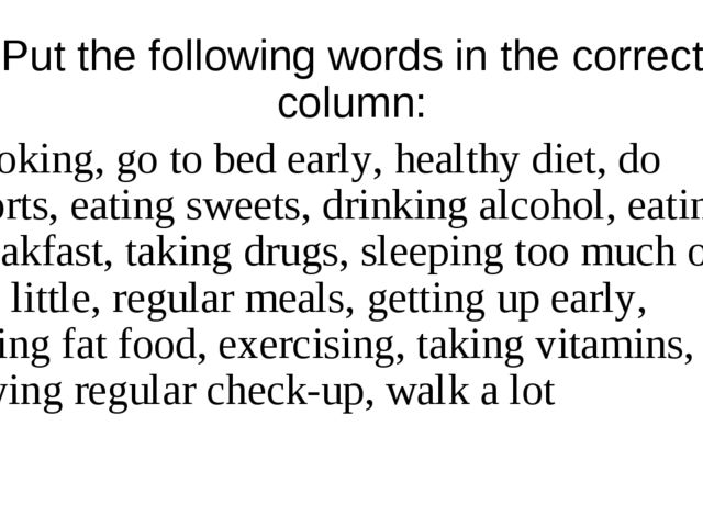 Put the following words in the correct column: smoking, go to bed early, heal...