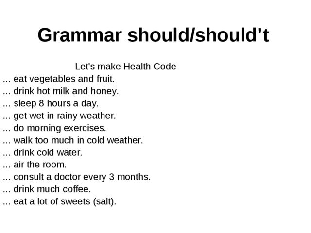 Grammar should/should't Let's make Health Code You ... eat vegetables and fru...
