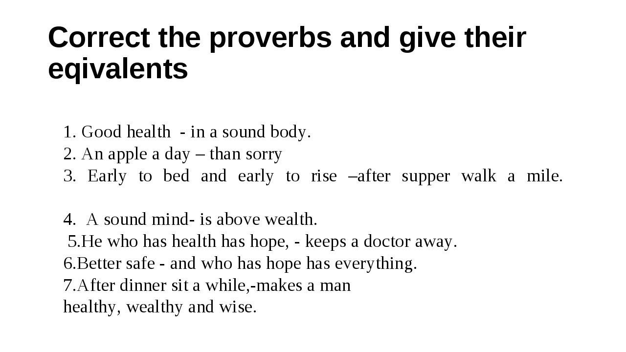 Correct the proverbs and give their eqivalents 1. Good health - in a sound bo...