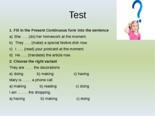 Test 1. Fill in the Present Continuous form into the sentence She ….. (do) he