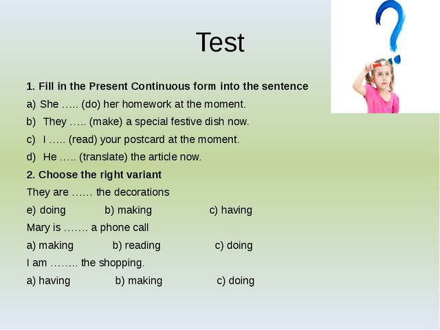 Test 1. Fill in the Present Continuous form into the sentence She ….. (do) he...