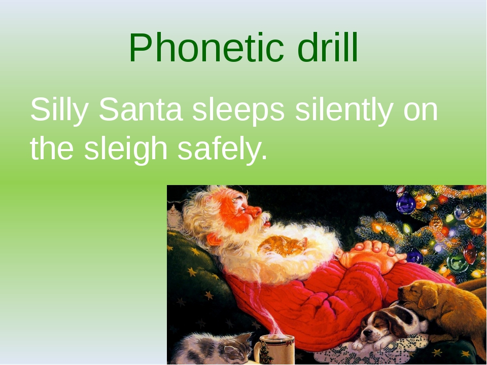 Phonetic drill Silly Santa sleeps silently on the sleigh safely.