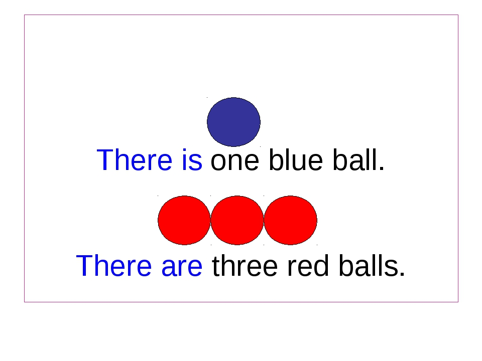 There is one blue ball. There are three red balls.