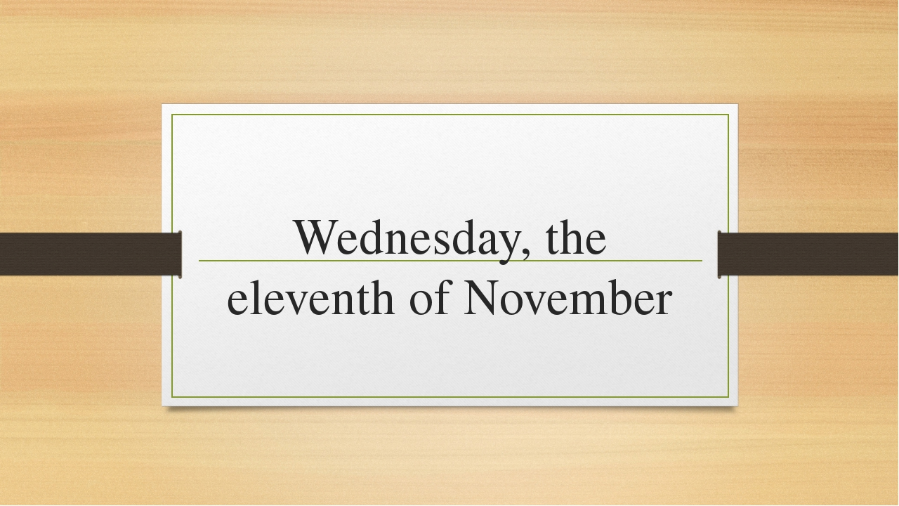 Wednesday, the eleventh of November