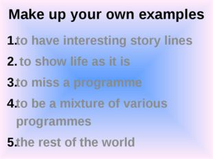 Make up your own examples to have interesting story lines to show life as it