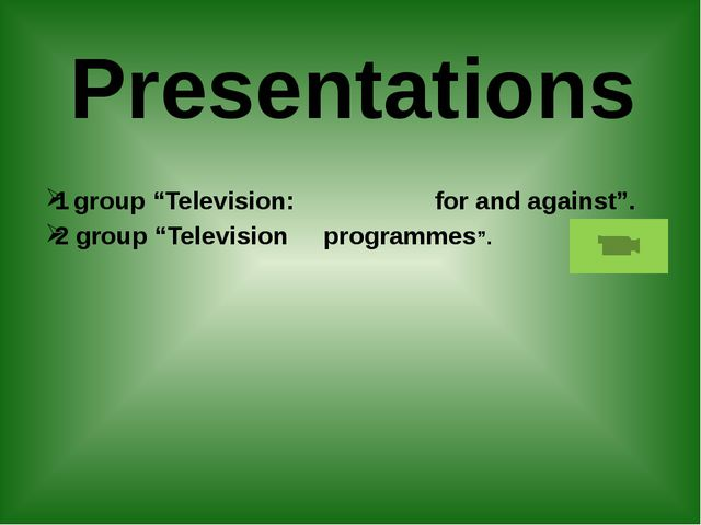 "Presentations 1 group ""Television: for and against"". 2 group ""Television prog..."