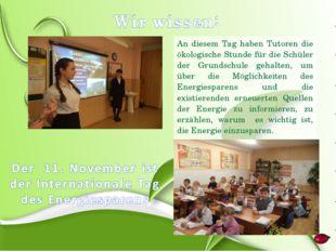 An diesem Tag haben Tutoren die ökologische Stunde für die Schüler der Grunds
