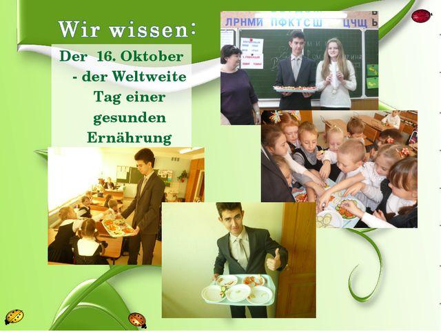 Der 16. Oktober - der Weltweite Tag einer gesunden Ernährung