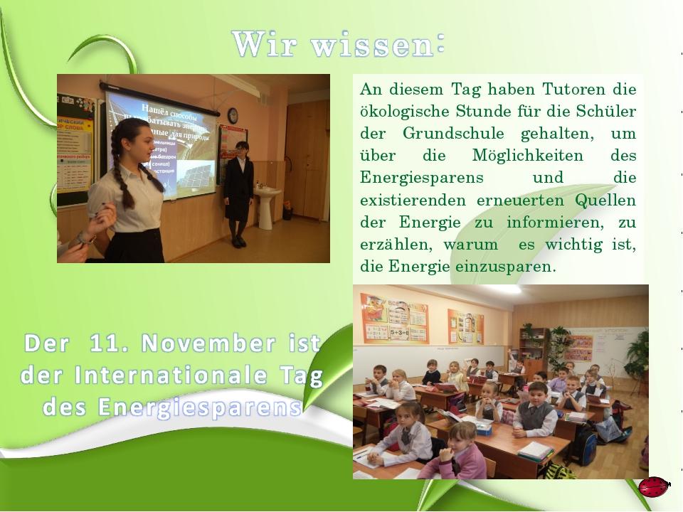 An diesem Tag haben Tutoren die ökologische Stunde für die Schüler der Grunds...