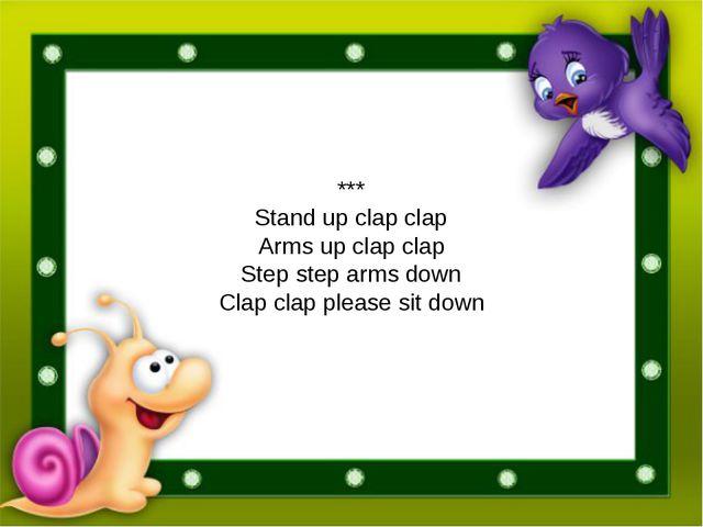 *** Stand up clap clap Arms up clap clap Step step arms down Clap clap pleas...
