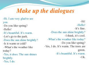 Make up the dialogues -Hi. I am very glad to see you. -Do you like spring? -H