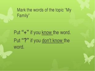 "Mark the words of the topic ""My Family"" Put ""+"" if you know the word. Put ""?"""
