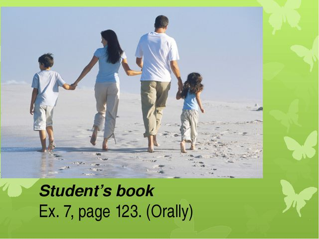 Student's book Ex. 7, page 123. (Orally)