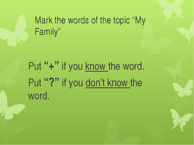 "Mark the words of the topic ""My Family"" Put ""+"" if you know the word. Put ""?""..."