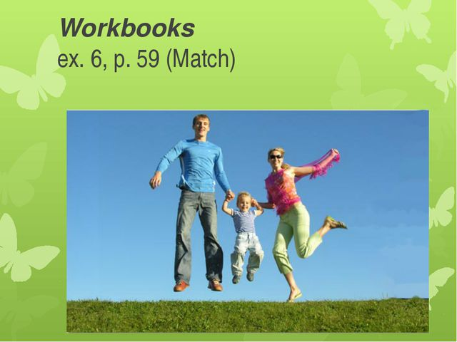Workbooks ex. 6, p. 59 (Match)