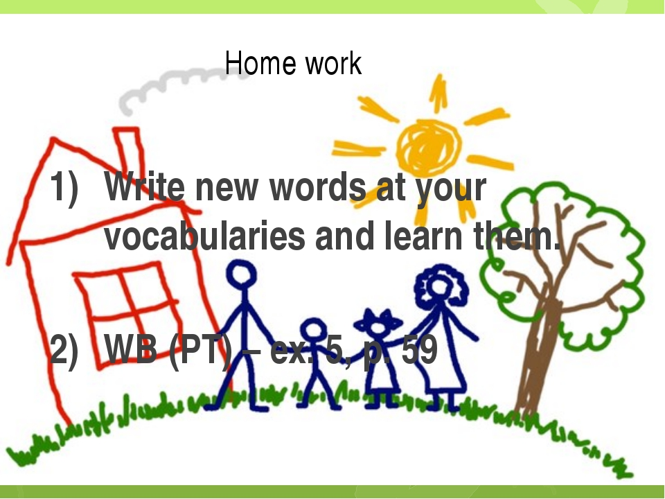 Home work Write new words at your vocabularies and learn them. WB (РТ) – ex....