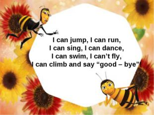 I can jump, I can run, I can sing, I can dance, I can swim, I can't fly, I ca