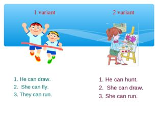 1 variant 2 variant 1. He can draw. 2. She can fly. 3. They can run. 1. He ca