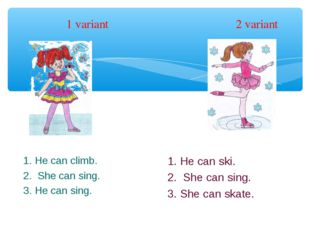 1 variant 2 variant 1. He can climb. 2. She can sing. 3. He can sing. 1. He c