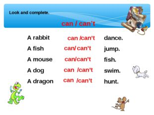 Look and complete. can / can't A rabbit A fish A mouse A dog A dragon dance.