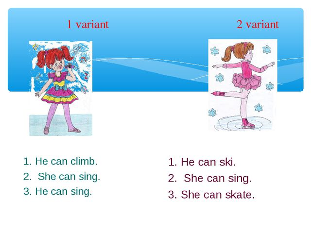 1 variant 2 variant 1. He can climb. 2. She can sing. 3. He can sing. 1. He c...