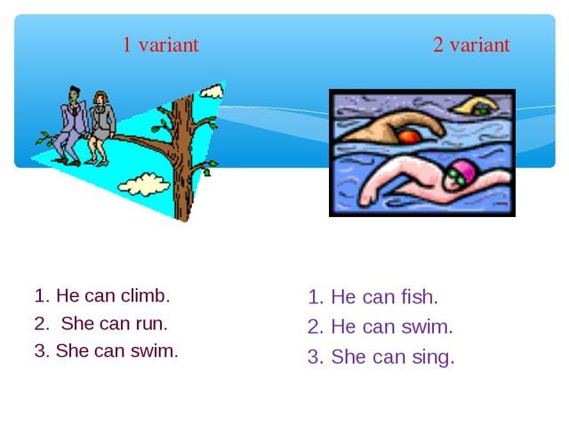 1 variant 2 variant 1. He can climb. 2. She can run. 3. She can swim. 1. He c...
