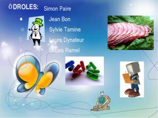 DROLES: Simon Paire Jean Bon Sylvie Tamine Laure Dynateur Lucais Ramel