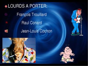 LOURDS A PORTER: François Trouillard Raul Conard Jean-Louis Cochon