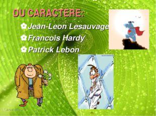 DU CARACTERE: Jean-Leon Lesauvage Francois Hardy Patrick Lebon