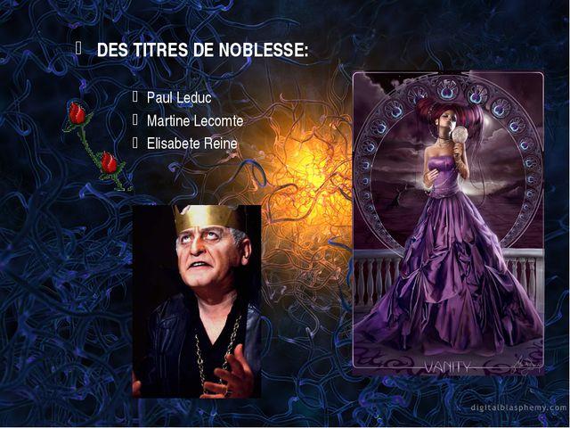 DES TITRES DE NOBLESSE: Paul Leduc Martine Lecomte Elisabete Reine